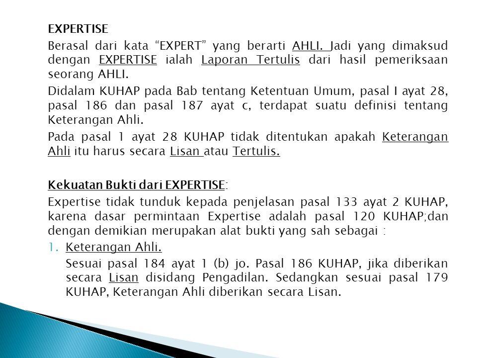 "EXPERTISE Berasal dari kata ""EXPERT"" yang berarti AHLI. Jadi yang dimaksud dengan EXPERTISE ialah Laporan Tertulis dari hasil pemeriksaan seorang AHLI"