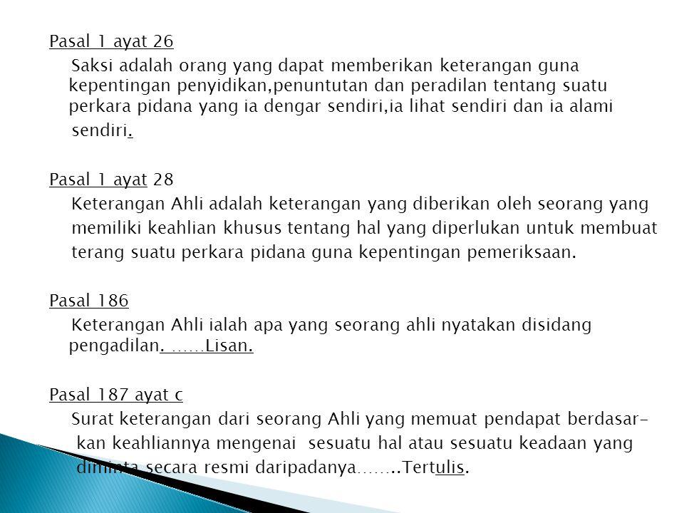 Pasal 1 ayat 26 Saksi adalah orang yang dapat memberikan keterangan guna kepentingan penyidikan,penuntutan dan peradilan tentang suatu perkara pidana
