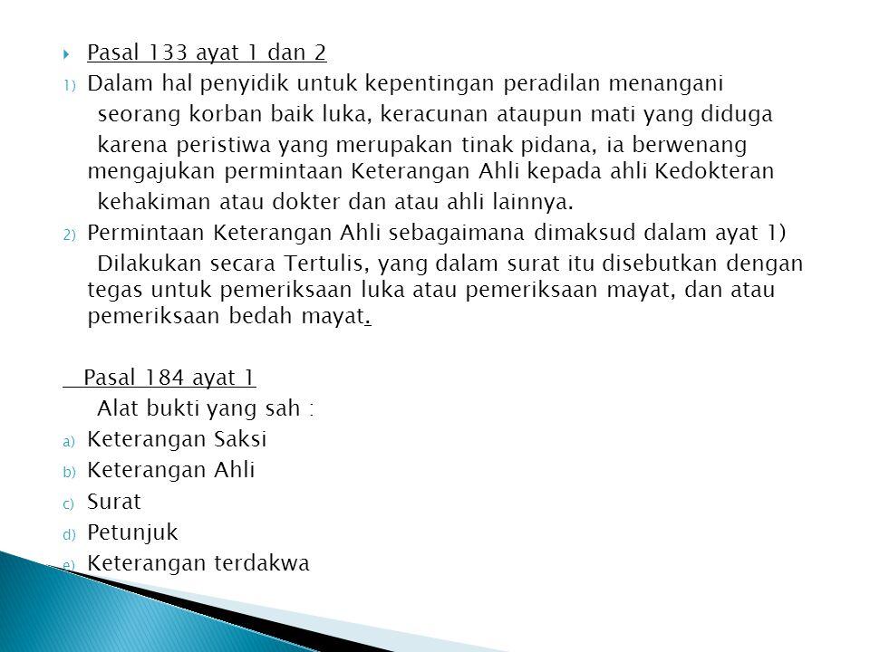  Pasal 133 ayat 1 dan 2 1) Dalam hal penyidik untuk kepentingan peradilan menangani seorang korban baik luka, keracunan ataupun mati yang diduga kare
