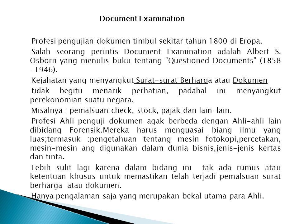 Document Examination Profesi pengujian dokumen timbul sekitar tahun 1800 di Eropa. Salah seorang perintis Document Examination adalah Albert S. Osborn