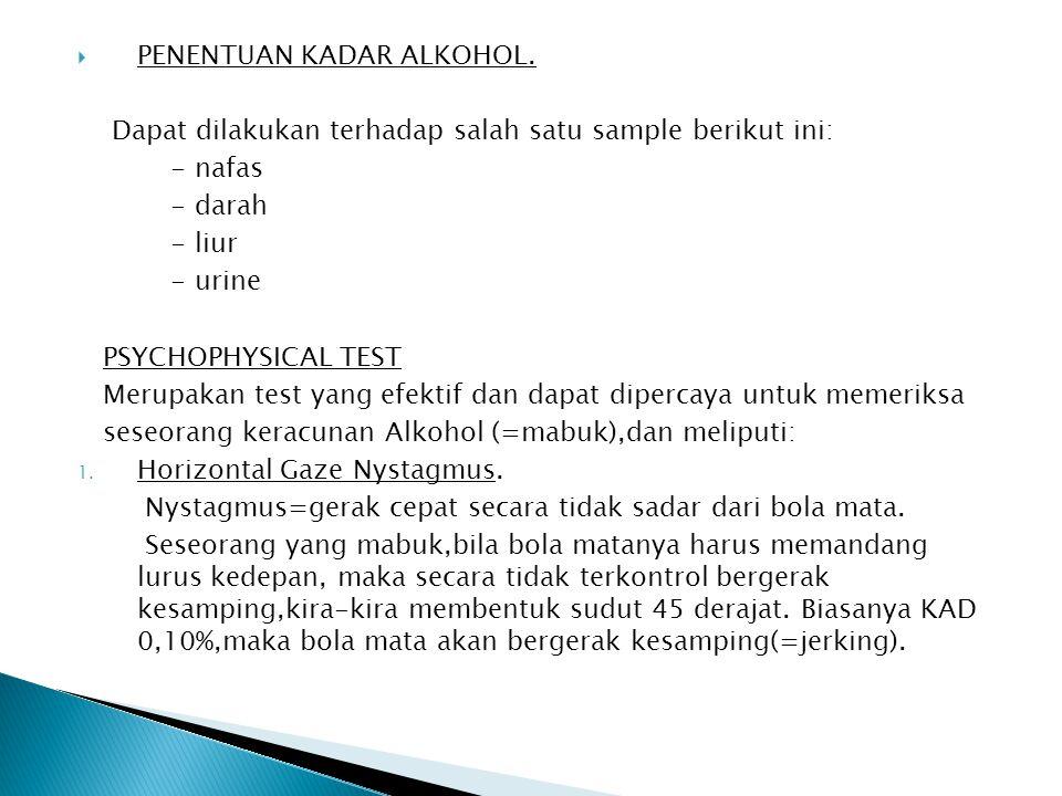  PENENTUAN KADAR ALKOHOL. Dapat dilakukan terhadap salah satu sample berikut ini: - nafas - darah - liur - urine PSYCHOPHYSICAL TEST Merupakan test y