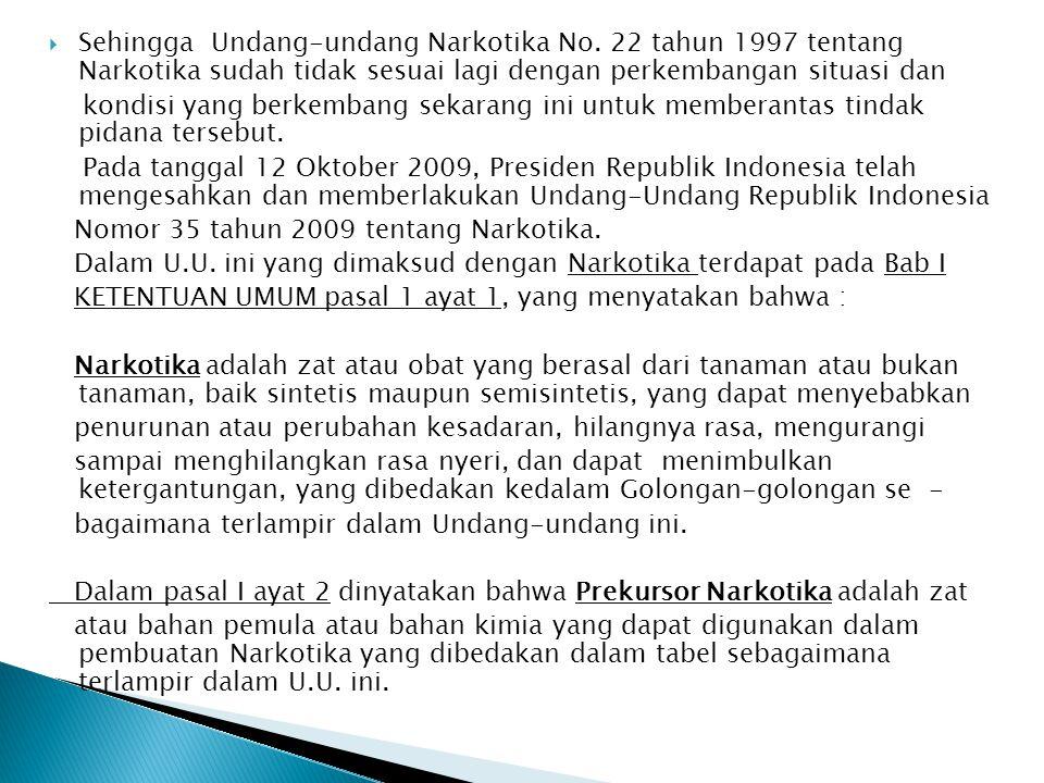 Sehingga Undang-undang Narkotika No. 22 tahun 1997 tentang Narkotika sudah tidak sesuai lagi dengan perkembangan situasi dan kondisi yang berkembang