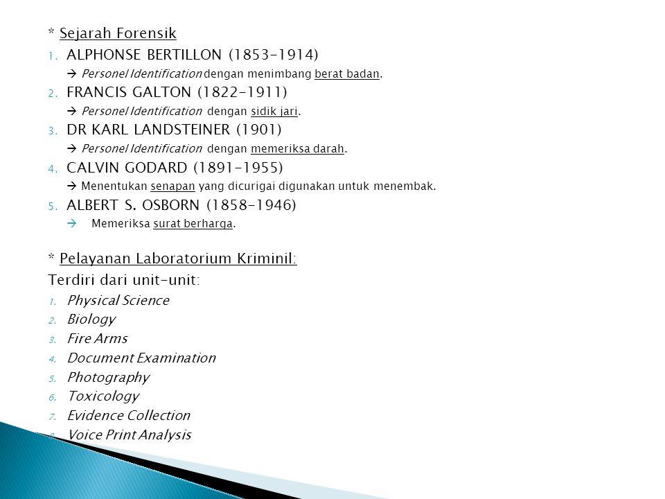 * Sejarah Forensik 1. ALPHONSE BERTILLON (1853-1914)  Personel Identification dengan menimbang berat badan. 2. FRANCIS GALTON (1822-1911)  Personel