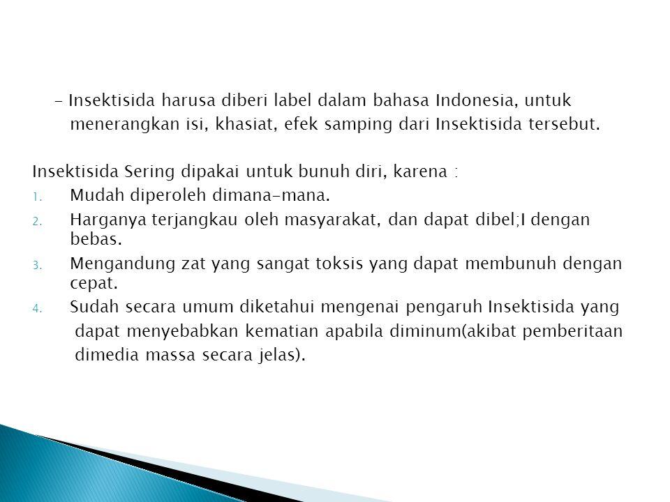- Insektisida harusa diberi label dalam bahasa Indonesia, untuk menerangkan isi, khasiat, efek samping dari Insektisida tersebut. Insektisida Sering d