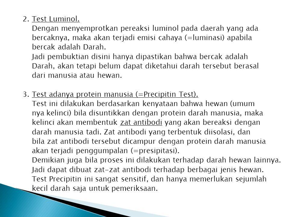 2. Test Luminol. Dengan menyemprotkan pereaksi luminol pada daerah yang ada bercaknya, maka akan terjadi emisi cahaya (=luminasi) apabila bercak adala