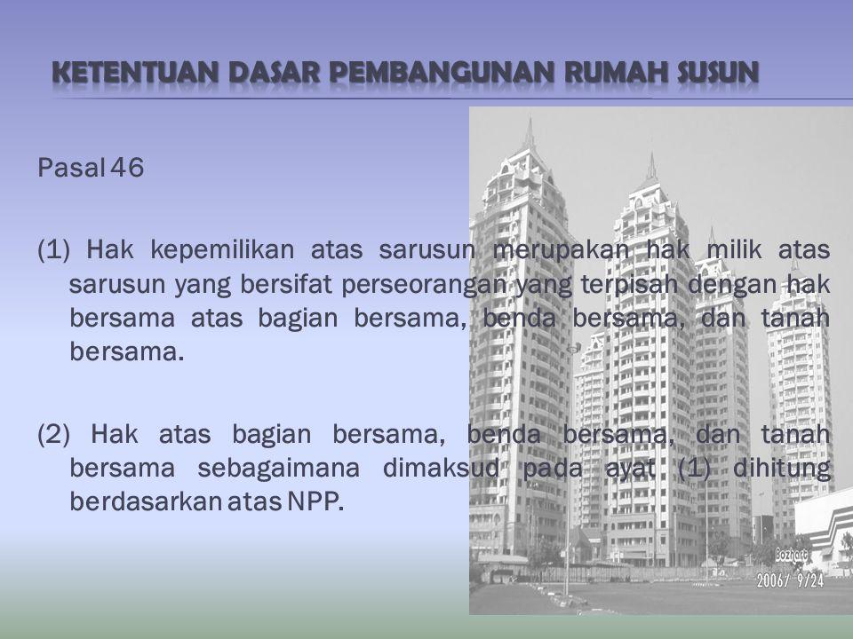 Pasal 46 (1) Hak kepemilikan atas sarusun merupakan hak milik atas sarusun yang bersifat perseorangan yang terpisah dengan hak bersama atas bagian ber