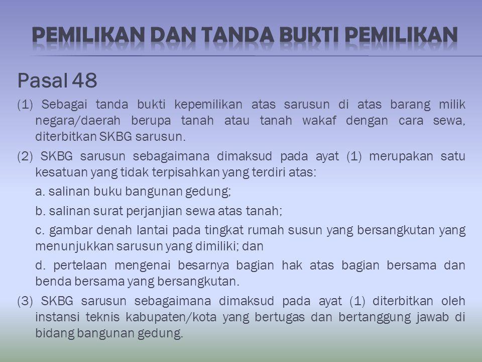 Pasal 48 (1) Sebagai tanda bukti kepemilikan atas sarusun di atas barang milik negara/daerah berupa tanah atau tanah wakaf dengan cara sewa, diterbitk