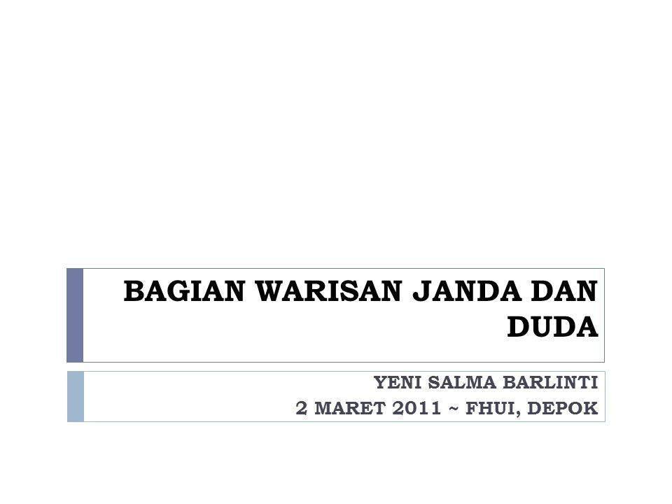 BAGIAN WARISAN JANDA DAN DUDA YENI SALMA BARLINTI 2 MARET 2011 ~ FHUI, DEPOK