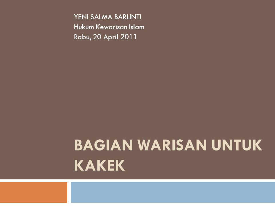 BAGIAN WARISAN UNTUK KAKEK YENI SALMA BARLINTI Hukum Kewarisan Islam Rabu, 20 April 2011