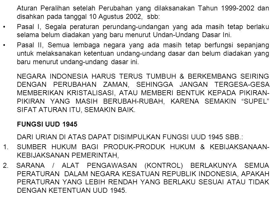 Aturan Peralihan setelah Perubahan yang dilaksanakan Tahun 1999-2002 dan disahkan pada tanggal 10 Agustus 2002, sbb: Pasal I, Segala peraturan perunda