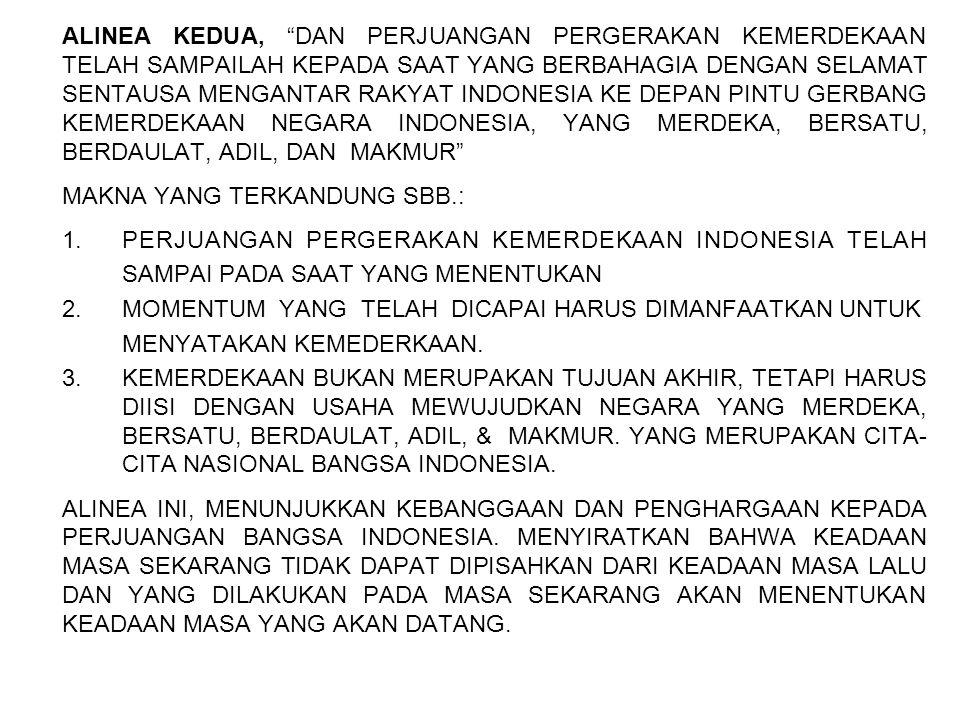 "ALINEA KEDUA, ""DAN PERJUANGAN PERGERAKAN KEMERDEKAAN TELAH SAMPAILAH KEPADA SAAT YANG BERBAHAGIA DENGAN SELAMAT SENTAUSA MENGANTAR RAKYAT INDONESIA KE"
