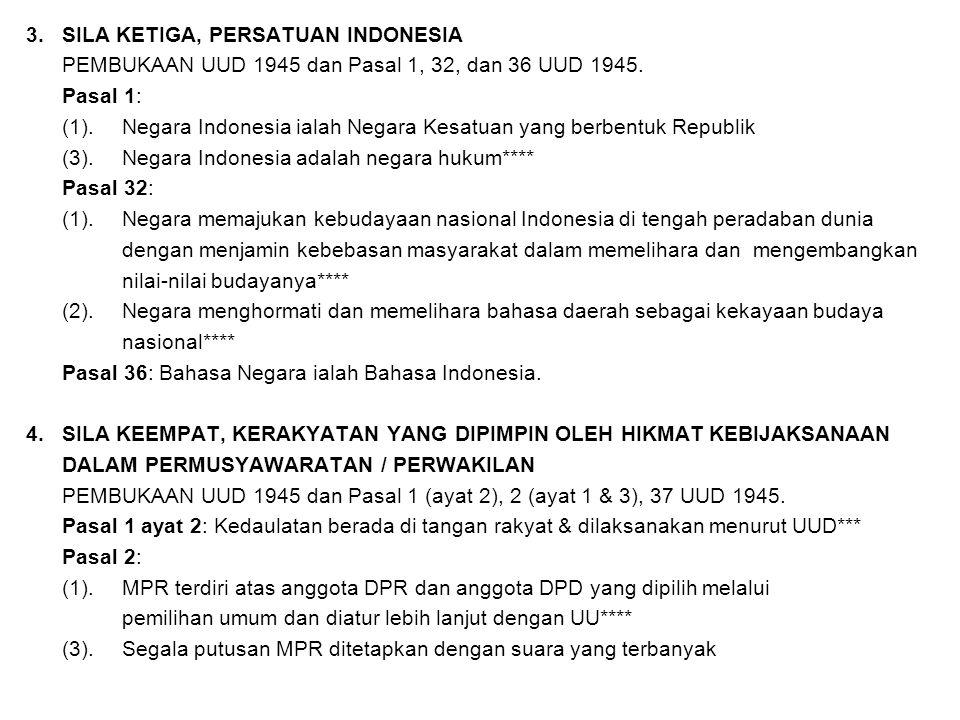 3.SILA KETIGA, PERSATUAN INDONESIA PEMBUKAAN UUD 1945 dan Pasal 1, 32, dan 36 UUD 1945. Pasal 1: (1). Negara Indonesia ialah Negara Kesatuan yang berb