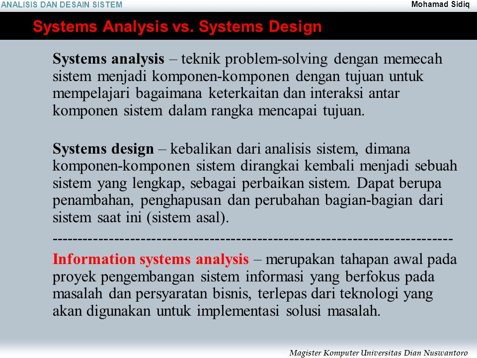 ANALISIS DAN DESAIN SISTEM Mohamad Sidiq Magister Komputer Universitas Dian Nuswantoro Systems Analysis vs.