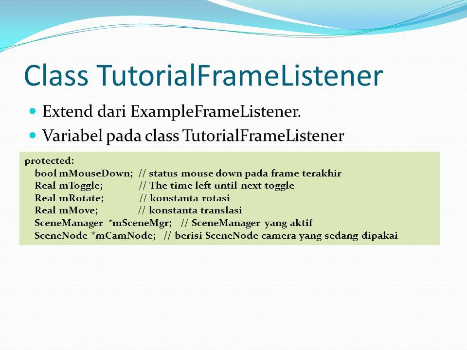 Class TutorialFrameListener Extend dari ExampleFrameListener.
