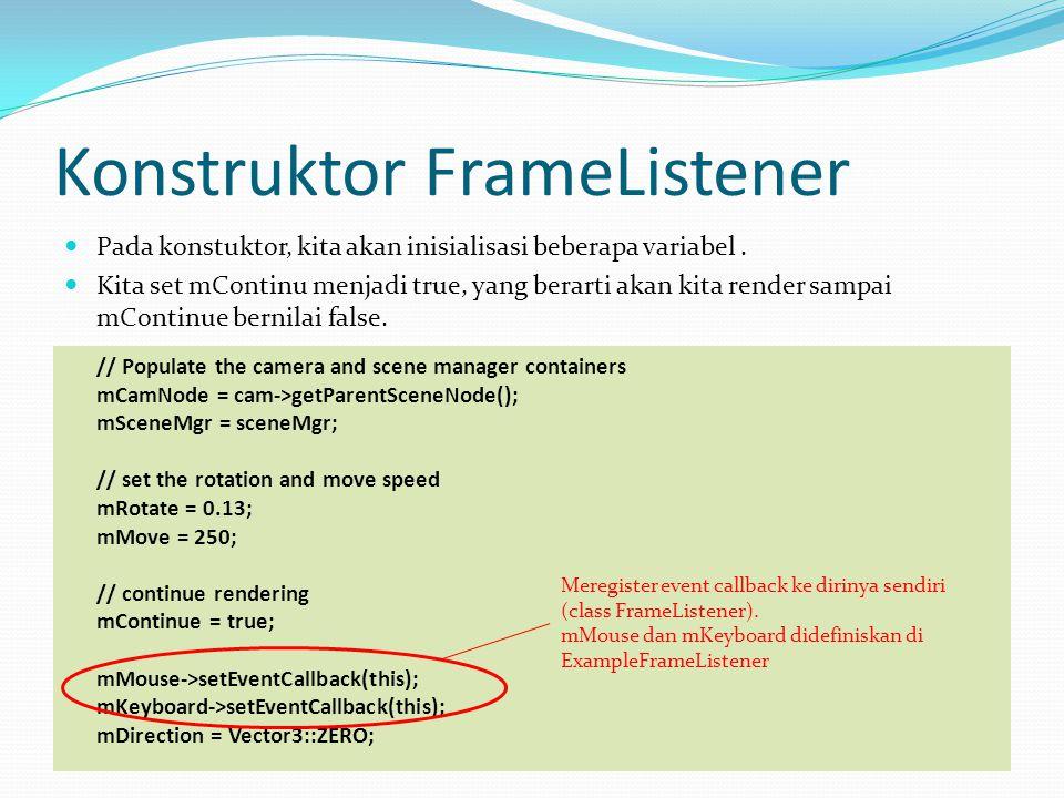 Konstruktor FrameListener Pada konstuktor, kita akan inisialisasi beberapa variabel.