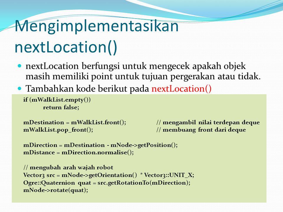 Mengimplementasikan nextLocation() nextLocation berfungsi untuk mengecek apakah objek masih memiliki point untuk tujuan pergerakan atau tidak.