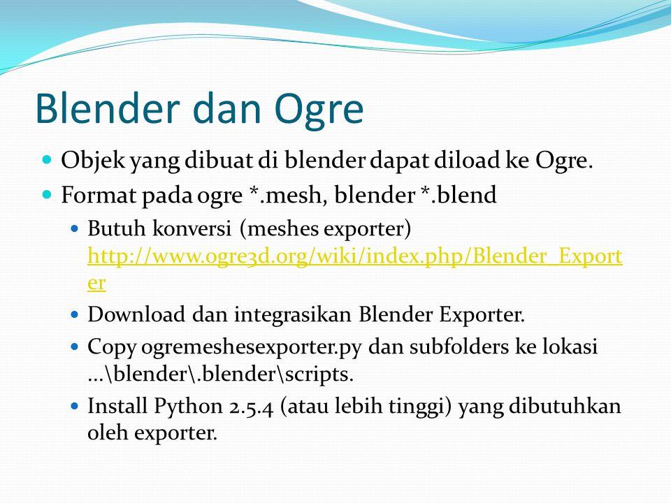 Blender dan Ogre Objek yang dibuat di blender dapat diload ke Ogre.