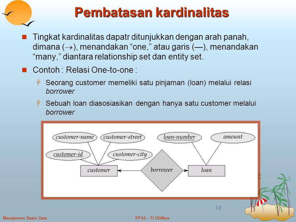 "PPS2 – TI UDiNusManajemen Basis Data 18 Pembatasan kardinalitas Tingkat kardinalitas dapatr ditunjukkan dengan arah panah, dimana (  ), menandakan ""o"