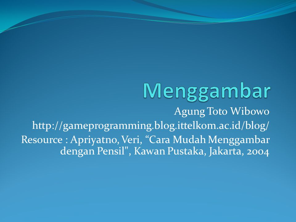 "Agung Toto Wibowo http://gameprogramming.blog.ittelkom.ac.id/blog/ Resource : Apriyatno, Veri, ""Cara Mudah Menggambar dengan Pensil"