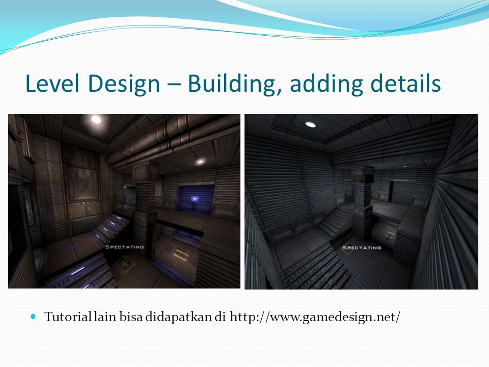 Level Design – Building, adding details Tutorial lain bisa didapatkan di http://www.gamedesign.net/