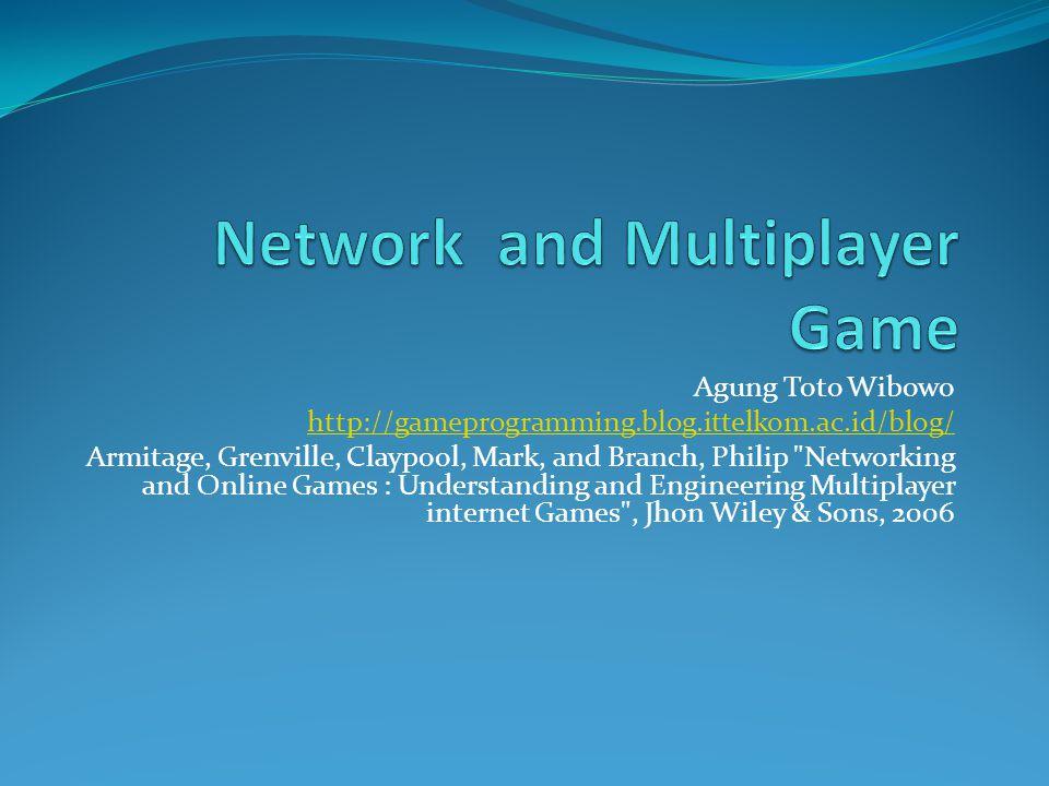 Agung Toto Wibowo http://gameprogramming.blog.ittelkom.ac.id/blog/ Armitage, Grenville, Claypool, Mark, and Branch, Philip