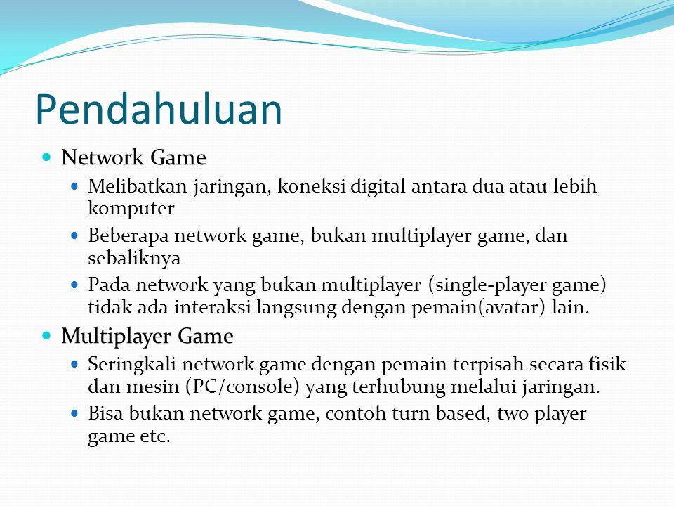 Pendahuluan Network Game Melibatkan jaringan, koneksi digital antara dua atau lebih komputer Beberapa network game, bukan multiplayer game, dan sebaliknya Pada network yang bukan multiplayer (single-player game) tidak ada interaksi langsung dengan pemain(avatar) lain.