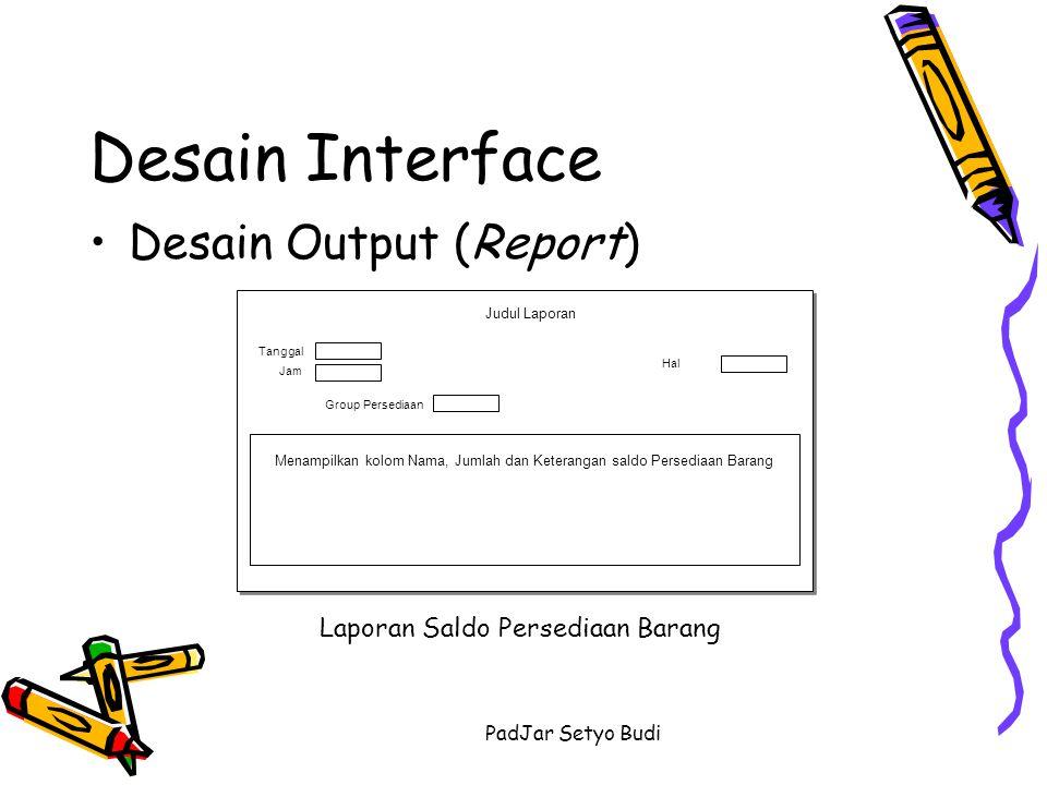 PadJar Setyo Budi Desain Interface Desain Output (Report) Laporan Saldo Persediaan Barang Menampilkan kolom Nama, Jumlah dan Keterangan saldo Persedia
