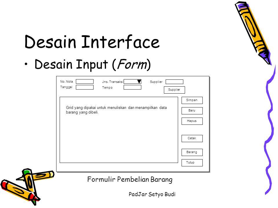 PadJar Setyo Budi Desain Interface Desain Input (Form) Formulir Penjualan Barang Pelanggan Grid yang dipakai untuk menuliskan dan menampilkan data barang yang dibeli.