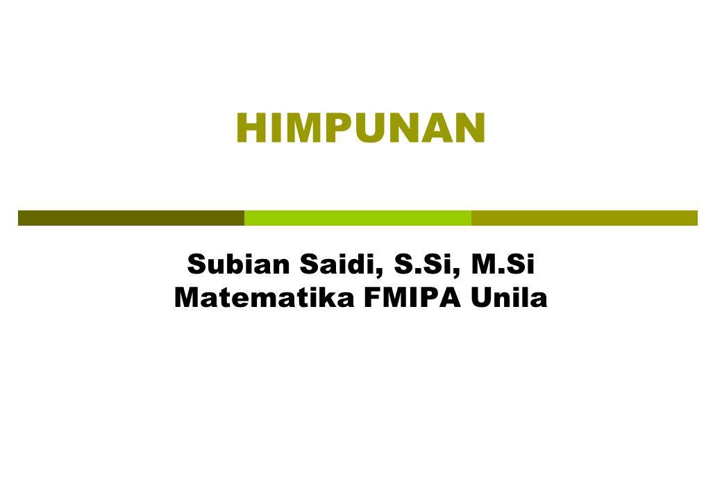 HIMPUNAN Subian Saidi, S.Si, M.Si Matematika FMIPA Unila
