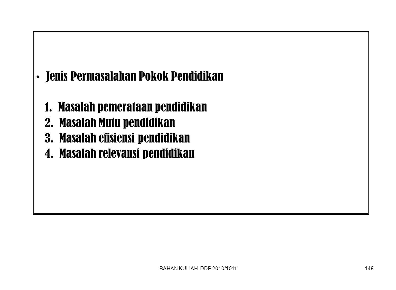 BAHAN KULIAH DDP 2010/1011148 Jenis Permasalahan Pokok Pendidikan 1.