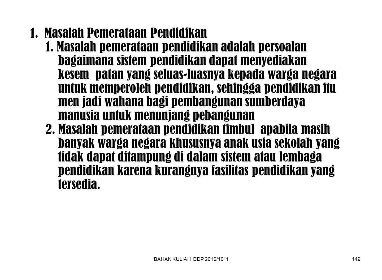 BAHAN KULIAH DDP 2010/1011149 1. Masalah Pemerataan Pendidikan 1.