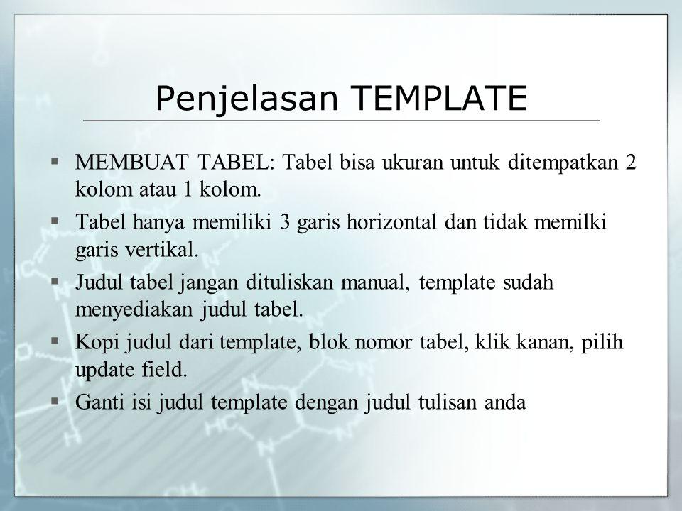 Penjelasan TEMPLATE  MEMBUAT TABEL: Tabel bisa ukuran untuk ditempatkan 2 kolom atau 1 kolom.  Tabel hanya memiliki 3 garis horizontal dan tidak mem