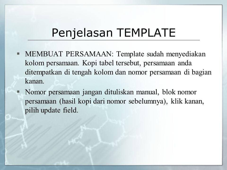 Penjelasan TEMPLATE  MEMBUAT PERSAMAAN: Template sudah menyediakan kolom persamaan. Kopi tabel tersebut, persamaan anda ditempatkan di tengah kolom d
