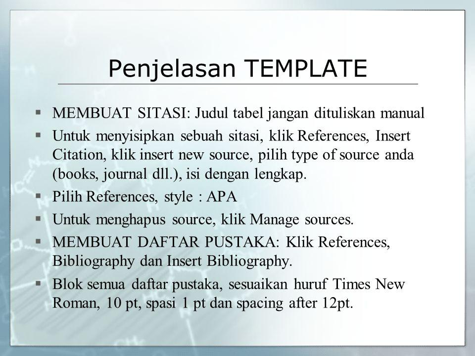 Penjelasan TEMPLATE  MEMBUAT SITASI: Judul tabel jangan dituliskan manual  Untuk menyisipkan sebuah sitasi, klik References, Insert Citation, klik i