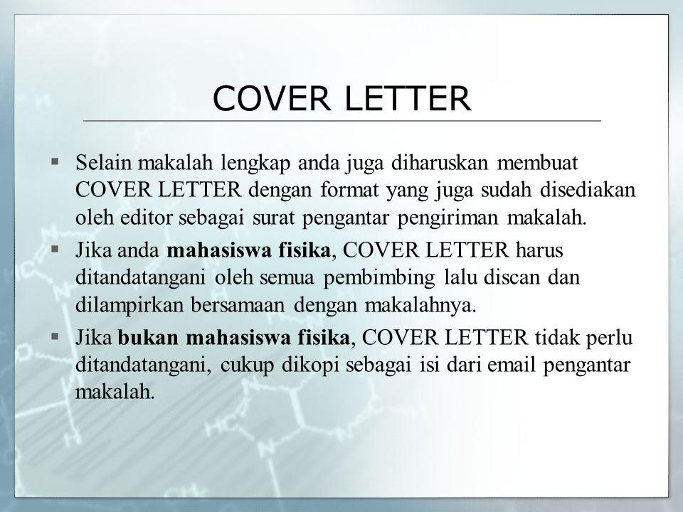 COVER LETTER  Selain makalah lengkap anda juga diharuskan membuat COVER LETTER dengan format yang juga sudah disediakan oleh editor sebagai surat pen