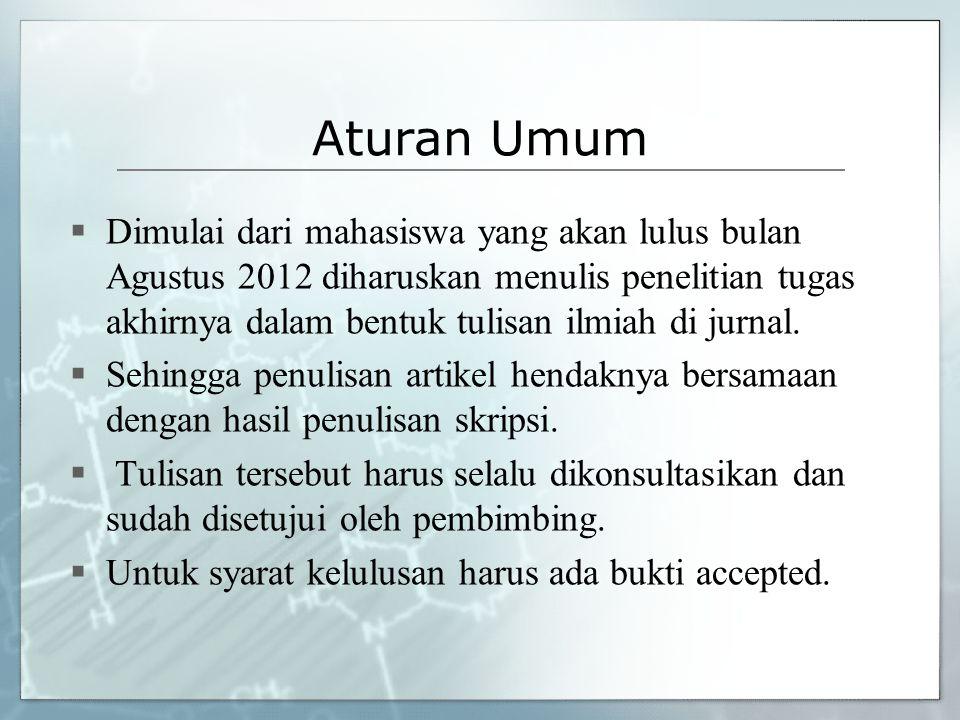 Aturan Umum  Dimulai dari mahasiswa yang akan lulus bulan Agustus 2012 diharuskan menulis penelitian tugas akhirnya dalam bentuk tulisan ilmiah di ju