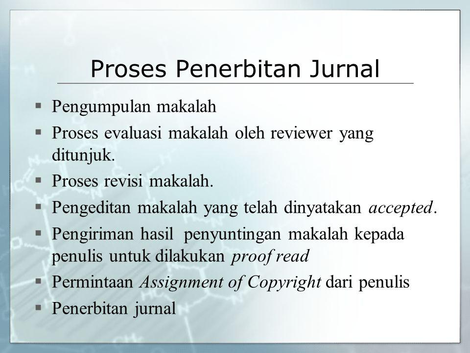 Proses Penerbitan Jurnal  Pengumpulan makalah  Proses evaluasi makalah oleh reviewer yang ditunjuk.  Proses revisi makalah.  Pengeditan makalah ya