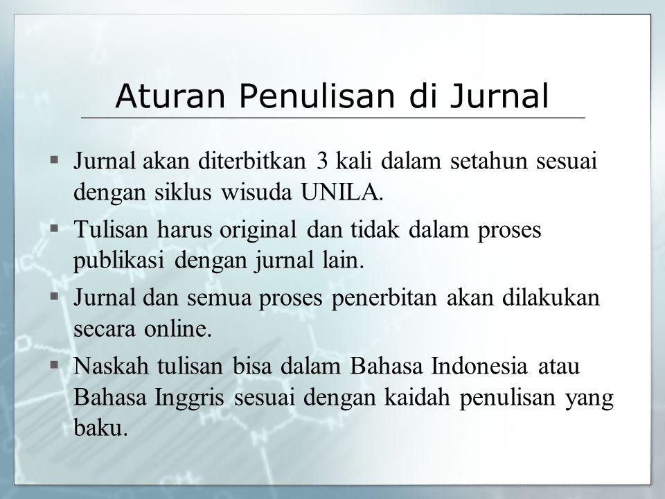 Aturan Penulisan di Jurnal  Jurnal akan diterbitkan 3 kali dalam setahun sesuai dengan siklus wisuda UNILA.  Tulisan harus original dan tidak dalam