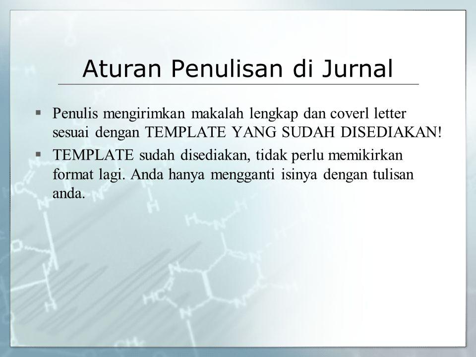 Aturan Penulisan di Jurnal  Penulis mengirimkan makalah lengkap dan coverl letter sesuai dengan TEMPLATE YANG SUDAH DISEDIAKAN!  TEMPLATE sudah dise