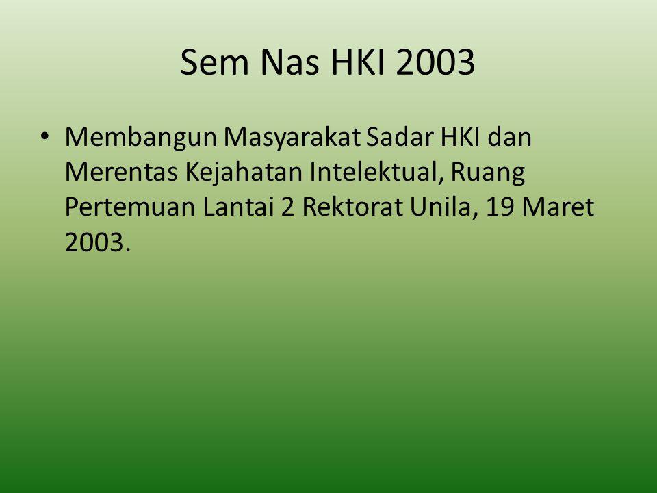 Sem Nas HKI 2003 Membangun Masyarakat Sadar HKI dan Merentas Kejahatan Intelektual, Ruang Pertemuan Lantai 2 Rektorat Unila, 19 Maret 2003.