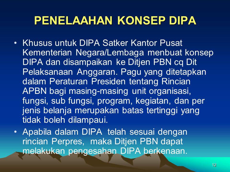 12 PENELAAHAN KONSEP DIPA Khusus untuk DIPA Satker Kantor Pusat Kementerian Negara/Lembaga menbuat konsep DIPA dan disampaikan ke Ditjen PBN cq Dit Pe