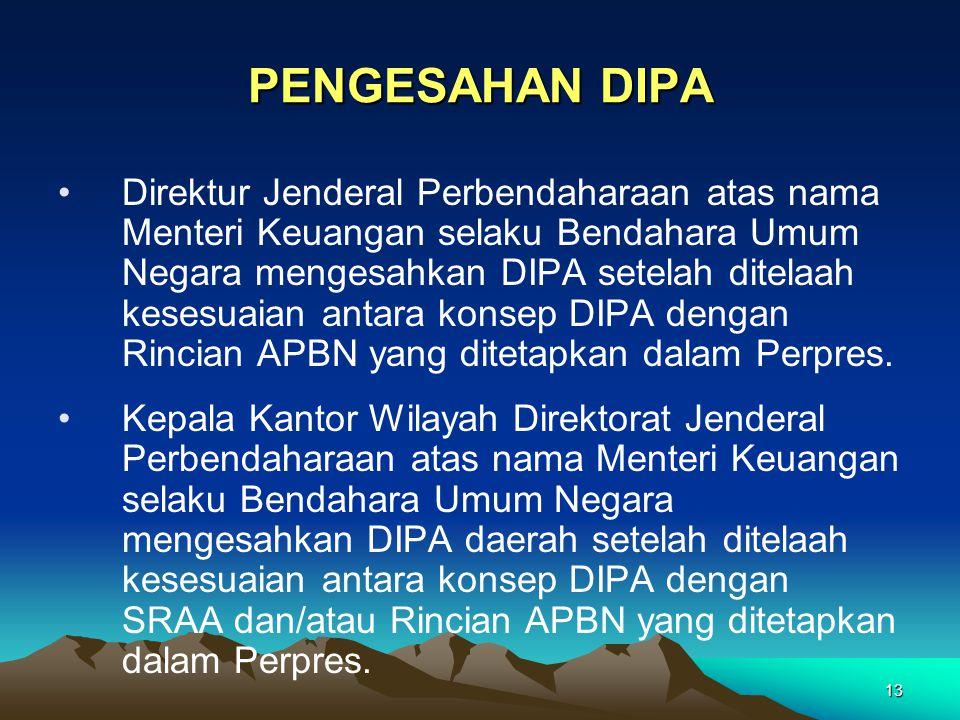 13 PENGESAHAN DIPA Direktur Jenderal Perbendaharaan atas nama Menteri Keuangan selaku Bendahara Umum Negara mengesahkan DIPA setelah ditelaah kesesuai