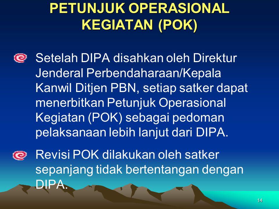 14 PETUNJUK OPERASIONAL KEGIATAN (POK) Setelah DIPA disahkan oleh Direktur Jenderal Perbendaharaan/Kepala Kanwil Ditjen PBN, setiap satker dapat mener