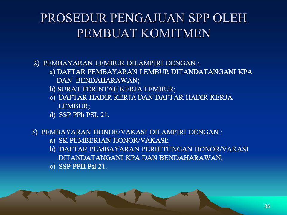 33 PROSEDUR PENGAJUAN SPP OLEH PEMBUAT KOMITMEN 2) PEMBAYARAN LEMBUR DILAMPIRI DENGAN : a) DAFTAR PEMBAYARAN LEMBUR DITANDATANGANI KPA DAN BENDAHARAWA