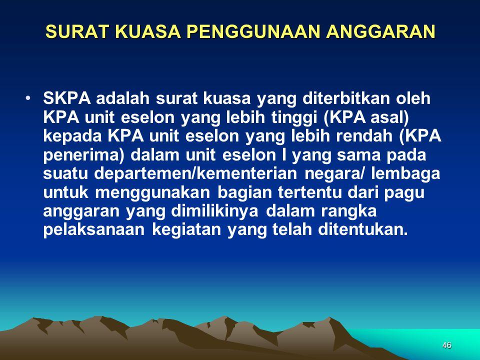 46 SURAT KUASA PENGGUNAAN ANGGARAN SKPA adalah surat kuasa yang diterbitkan oleh KPA unit eselon yang lebih tinggi (KPA asal) kepada KPA unit eselon y