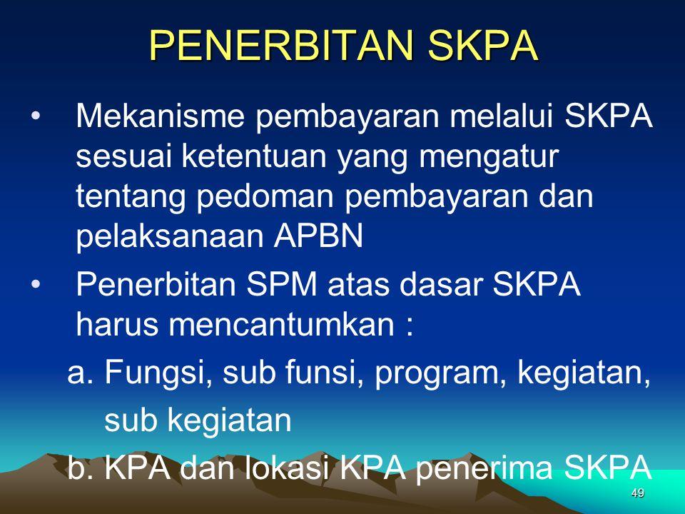 49 PENERBITAN SKPA Mekanisme pembayaran melalui SKPA sesuai ketentuan yang mengatur tentang pedoman pembayaran dan pelaksanaan APBN Penerbitan SPM ata