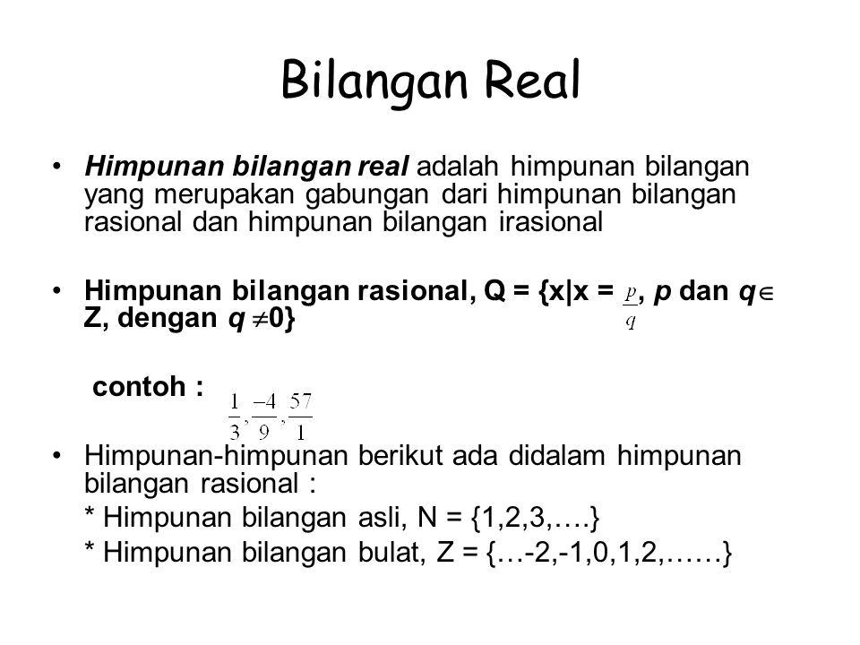 – Himpunan bilangan irasional, iR = {x|x tidak dapat dinyatakan dalam bentuk } contoh : , e, log 5, – Teorema : Jumlah bilangan rasional dan irrasional adalah irrasional – Representasi desimal bilangan rasional adalah berakhir atau berulang dengan pola yang sama : contohnya : 3/8 = 0.375, atau 0.3750000000….