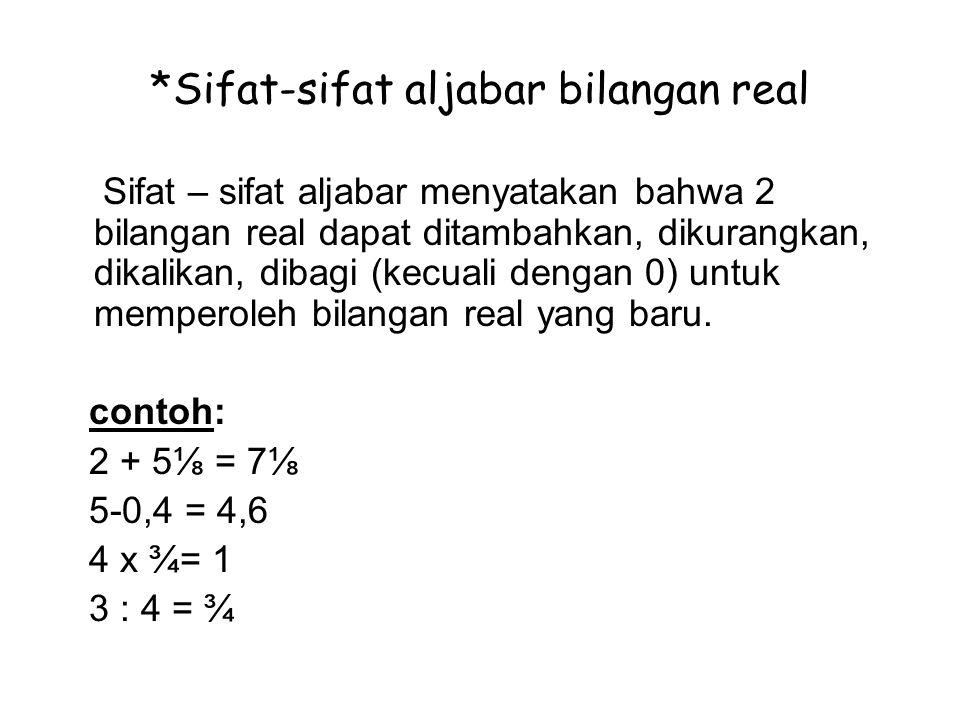 *Sifat-sifat urutan bilangan real Bilangan real a disebut bilangan positif, jika a nilainya lebih besar dari 0, ditulis a > 0.