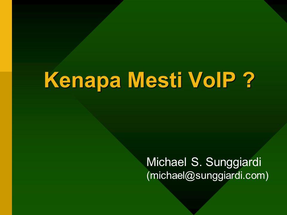 Presentasi ini dapat di download : http://www.bogor.net/idkf/michael nama file : kenapa-voip.ppt ------ TERIMA KASIH http://www.bogor.net/idkf/michael Info lanjutan, silakan e-mail : michael@sunggiardi.com