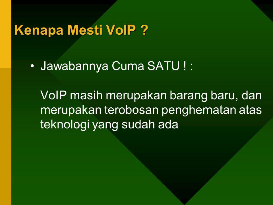 Kenapa Mesti VoIP .Jawabannya Cuma SATU .